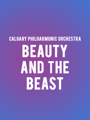 Calgary Philharmonic Orchestra Beauty and the Beast in Concert, Southern Alberta Jubilee Auditorium, Calgary