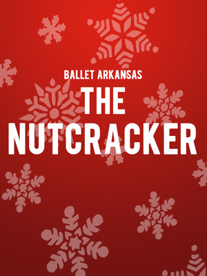 Ballet Arkansas - The Nutcracker at Robinson Center Performance Hall