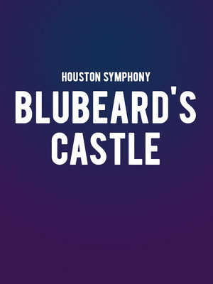Houston Symphony - Bluebeard's Castle at Jones Hall for the Performing Arts