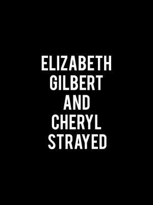 Elizabeth Gilbert and Cheryl Strayed Poster
