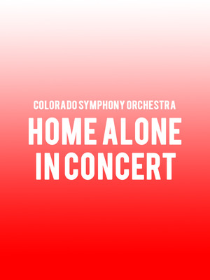 Colorado Symphony Orchestra - Home Alone in Concert Poster