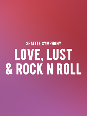 Seattle Symphony - Love, Lust & Rock N Roll Poster