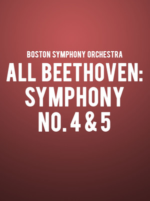 Boston Symphony Orchestra - All Beethoven: Symphony No. 4 and 5 Poster