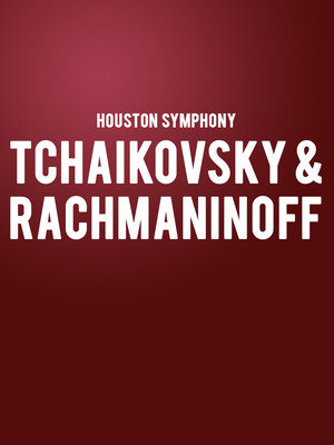 Houston Symphony - Tchaikovsky & Rachmaninoff at Jones Hall for the Performing Arts
