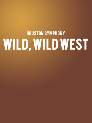 Houston Symphony - Wild Wild West Poster
