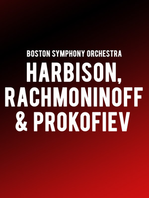 Boston Symphony Orchestra - Harbison, Rachmaninoff and Prokofiev Poster