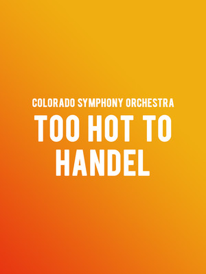 Colorado Symphony Orchestra Too Hot To Handel, Boettcher Concert Hall, Denver