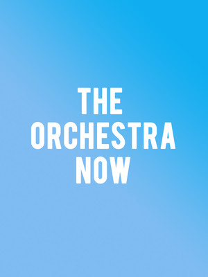 The Orchestra Now Poster