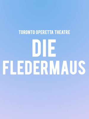 Toronto Operetta Theatre Die Fledermaus, St Lawrence Centre for the Arts, Toronto