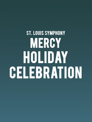 St. Louis Symphony - Mercy Holiday Celebration Poster