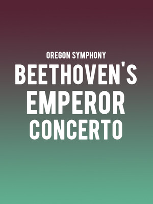 Oregon Symphony - Beethoven's Emperor Concerto Poster
