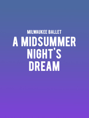 Milwaukee Ballet A Midsummer Nights Dream, Uihlein Hall, Milwaukee
