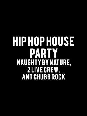 Hip Hop House Party - Naughty By Nature, 2 Live Crew, and Chubb Rock Poster
