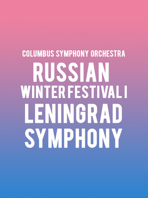 Columbus Symphony Orchestra - Russian Winter Festival I: Leningrad Symphony Poster