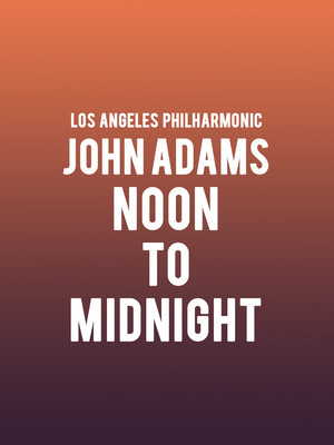Los Angeles Philharmonic - John Adams Noon to Midnight Poster