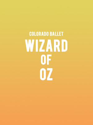 Colorado Ballet - Wizard of Oz at Ellie Caulkins Opera House