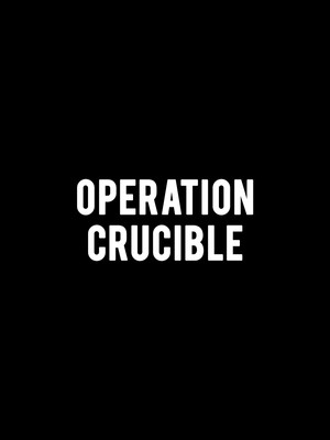 Operation Crucible Poster