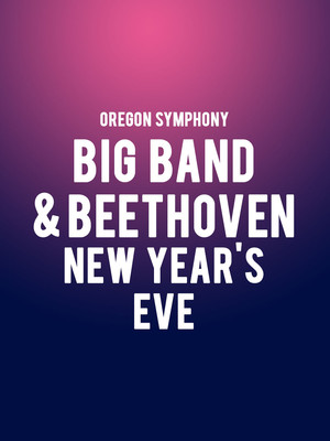 Oregon Symphony - Big Band and Beethoven: New Year's Celebration Poster