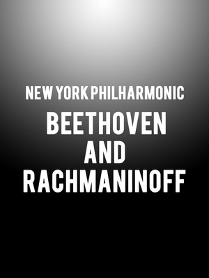 New York Philharmonic - Beethoven and Rachmaninoff at David Geffen Hall at Lincoln Center