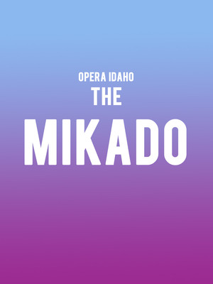 Opera Idaho The Mikado, Morrison Center for the Performing Arts, Boise
