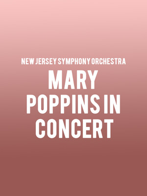 New Jersey Symphony Orchestra - Mary Poppins in Concert Poster