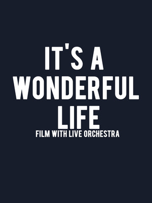 It's A Wonderful Life - Film with Live Orchestra Poster