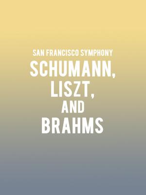 San Francisco Symphony - Schumann, Liszt, and Brahms Poster