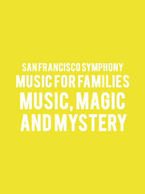 San Francisco Symphony- Music for Families - Music, Magic, and Mystery Poster