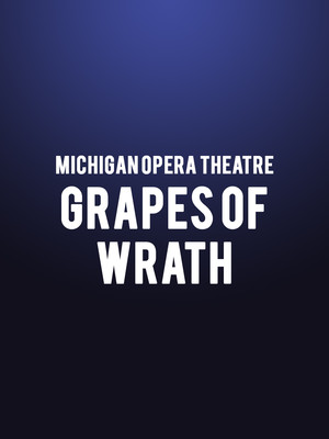 Michigan Opera Theatre - Grapes of Wrath at Detroit Opera House