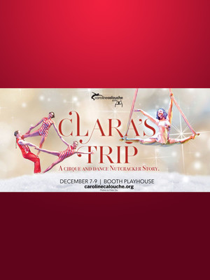 Clara's Trip - A Cirque and Dance Nutcracker Story at Booth Playhouse