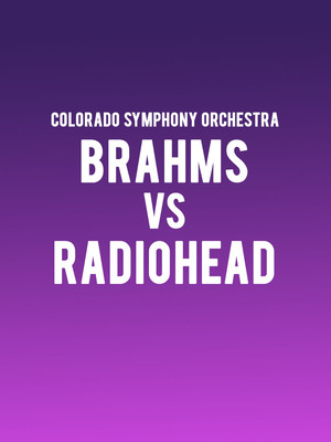 Colorado Symphony Orchestra - Brahms Vs Radiohead at Boettcher Concert Hall