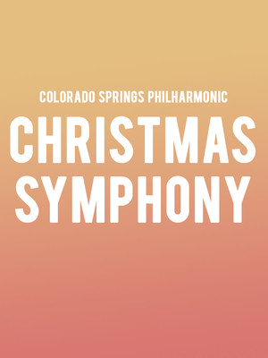 Colorado Springs Philharmonic Christmas Symphony, Pikes Peak Center, Colorado Springs