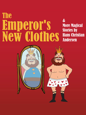 The Emperor's New Clothes and More Magical Stories by Hans Christian Andersen at Clurman Theatre