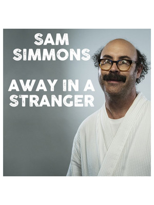 Sam Simmons: Away in a Stranger Poster