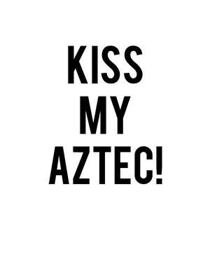 Kiss My Aztec! Poster