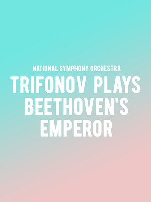 National Symphony Orchestra - Trifonov plays Beethovens Emperor Poster