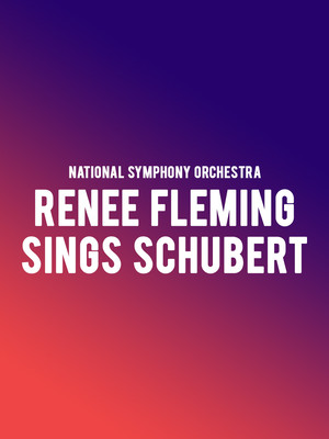 National Symphony Orchestra - Renee Fleming sings Schubert Poster
