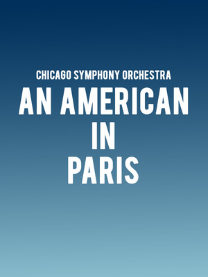 Chicago Symphony Orchestra - An American In Paris Poster