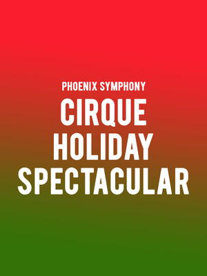Phoenix Symphony - Cirque Holiday Spectacular Poster