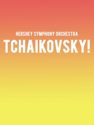 Hershey Symphony Orchestra - Tchaikovsky! Poster