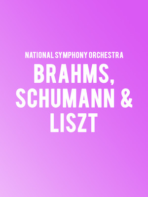 National Symphony Orchestra - Brahms, Schumann, and Liszt Poster