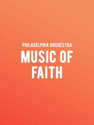 Philadelphia Orchestra Music of Faith, Verizon Hall, Philadelphia