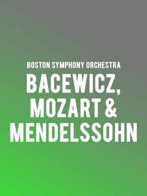Boston Symphony Orchestra - Bacewicz, Mozart, and Mendelssohn Poster