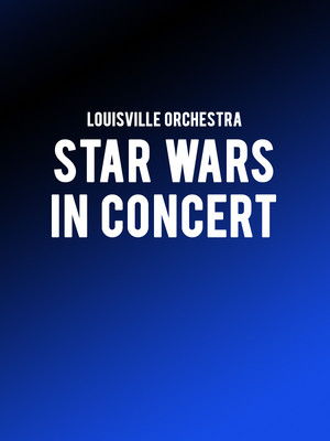 Louisville Orchestra - Star Wars In Concert Poster