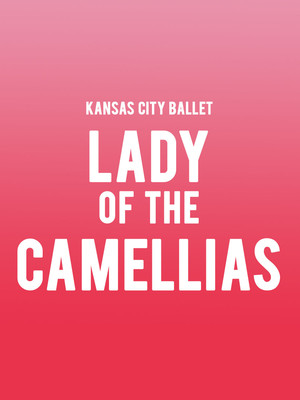 Kansas City Ballet - Lady of the Camellias at Muriel Kauffman Theatre