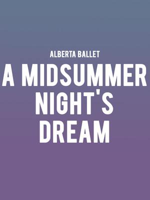 Alberta Ballet A Midsummer Nights Dream, Northern Alberta Jubilee Auditorium, Edmonton