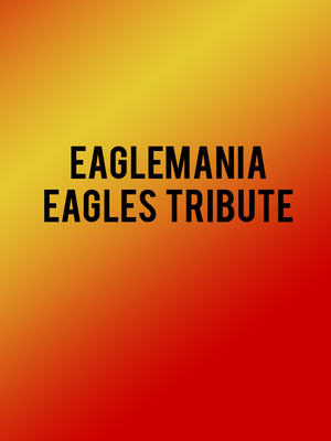 Eaglemania - Eagles Tribute Poster