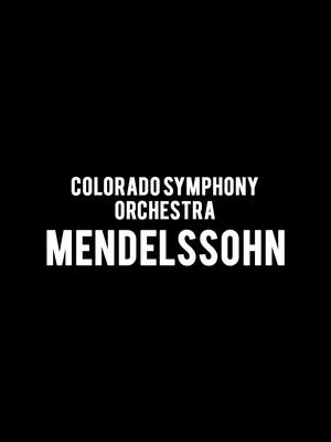 Colorado Symphony Orchestra - Mendelssohn at Boettcher Concert Hall