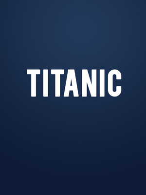 Titanic at Thelma Gaylord Performing Arts Theatre