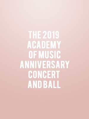 The 2019 Academy of Music Anniversary Concert and Ball, Academy of Music, Philadelphia
